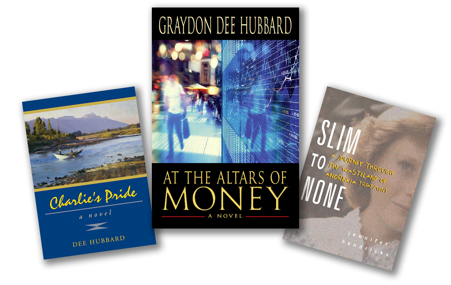 Collage of Dee Hubbard's three book covers: Charlie's Pride, At the Altars of Money, and Slim to None